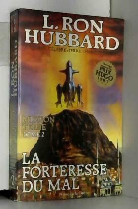 L. Ron (Lafayette Ronald) Hubbard - Mission Terre, Tome 2 : La Forteresse du Mal