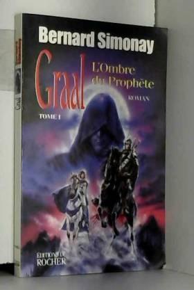 B. Simonay - Graal, tome 1. L'Ombre du prophète