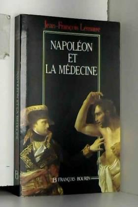 JEAN-FRANCOIS LEMAIRE - NAPOLEON ET LA MEDECINE