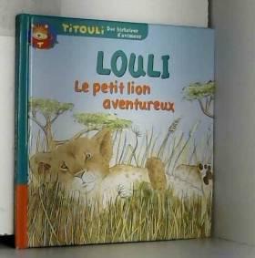 Laure de Bailliencourt, Nadine Jacobs et... - Le petit lion Louli, le petit lion aventureux (Titouli)