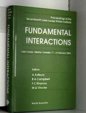 A. Astbury, F. C. Khanna, Manuella G. Vincter... - Fundamental Interactions: Proceedings of the Seventeenth Lake Louise Winter Institute : Lake...