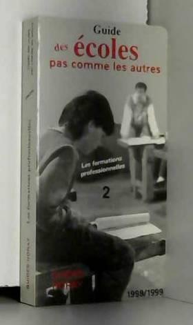 Sophie Chavenas - LE GUIDE DES ECOLES PAS COMME LES AUTRES TOME 2 LES FORMATIONS PROFESSIONNELLES 2me édition...
