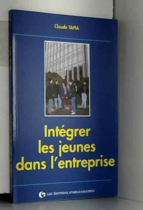 Claude Tapia - Intégrer les jeunes dans l'entreprise. Diversifier les procédures et gérer les transitions