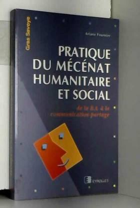 Ariane Fournier et Cécile Geoffray - Pratique du mécénat humanitaire et social de la B.A. à la communication-partage