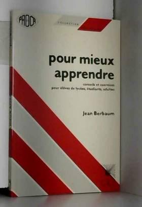 Jean Berbaum - POUR MIEUX APPRENDRE. Conseils et exercices pour élèves de lycées, étudiants, adultes