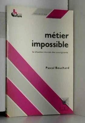 P. Bouchard - Métier impossible : la situation morale des enseignants