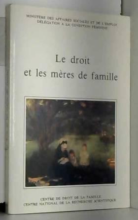MINISTERE DES AFFAIRES SOCIALES ET DE L'EMPLOI - Le droit et les mères de famille.