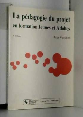 Vassilef J - Pedagogie du Projet en Formation Jeunes et Adultes (la)