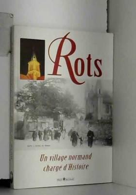 Rots - Rots : Un village normand chargé d'histoire