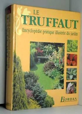 LE TRUFFAUT. Encyclopédie pratique illustrée du jardin