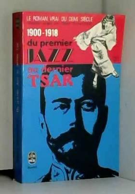 Guilleminault Gilbert - 1900-1918 du premier jazz au dernier tsar - le roman vrai du demi siecle