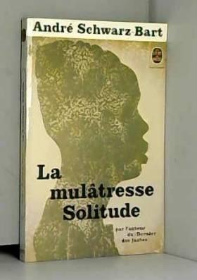 Schwartz-Bart André - La mulâtresse solitude.