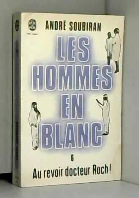 Les hommes en blanc: Au revoir, docteur Roch! (Volume 6)
