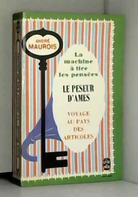 André Maurois - André Maurois,... La Machine à lire les pensées. Suivi de le Peseur d'âmes et de Voyage au pays...