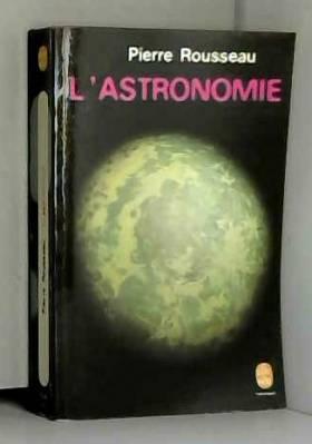 Rousseau Pierre - L'astronomie.