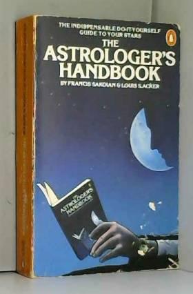 Frances Sakoian et Louis S. Acker - The Astrologer's Handbook