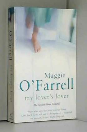 Maggie O'Farrell - [(My Lover's Lover)] [Author: Maggie O'Farrell] published on (January, 2003)