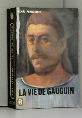 Henri. PERRUCHOT - LA VIE DE GAUGUIN.