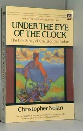Christopher Nolan - Under the Eye of the Clock: The Life Story of Christopher Nolan