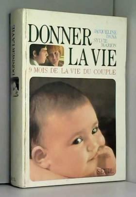Jacqueline Dana Sylvie Marion - Donner la vie, 9 mois de la vie d'un couple