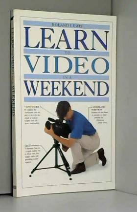 Roland Lewis - Learn to Video in a Weekend