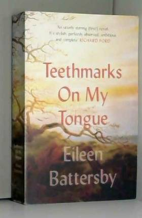 Eileen Battersby - Teethmarks on My Tongue