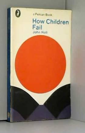 John Holt - How Children Fail