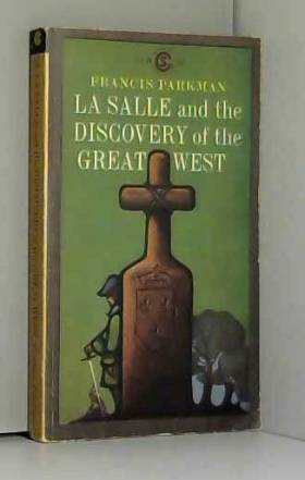 Francis PARKMAN - La Salle and the discovery of the great West