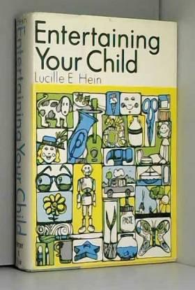 Lucille E Hein - Entertaining your child