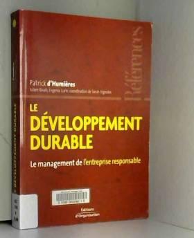 Patrick d' Humières - Le développement durable : Le mangement de l'entreprise responsable