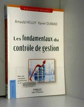 Arnaud Helluy et Xavier Durand - Les fondamentaux du contrôle de gestion: Pour une entreprise performante et durable