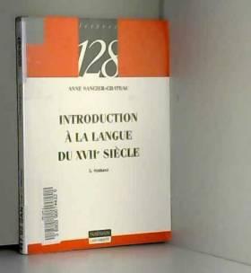 Anne Sancier-Chateau et 128 - Introduction à la langue du XVIIe siècle, tome 2 : Syntaxe