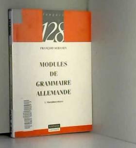 François Schanen et 128 - Modules de grammaire allemande : Morphosyntaxe