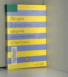 Jean-Pierre Castellani et Miguel Urabayen - Décrypter la presse écrite espagnole