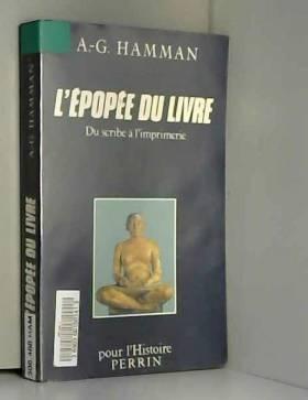 Adalbert-Gautier Hamman - L'Épopée du livre : La transmission des textes anciens, du scribe à l'imprimerie