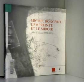 Michel Roncerel - Michel Roncerel, l'empreinte et le miroir : Exposition, Nîmes, Bibliothèque municipale Carré...