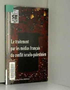Jack Ralite, Denis Sieffert, Geneviève Moll,... - Le traitement par les médias français du conflit israélo-palestinien