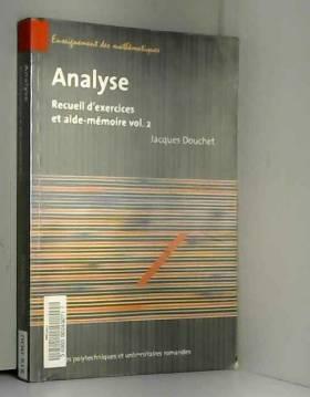 Jacques Douchet - Analyse - Volume 2: Recueil d'exercices et aide-mémoire