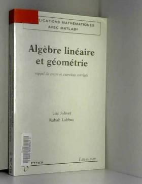 Luc Jolivet - Algèbre linéaire et géométrie : Rappel de cours et exercices corrigés