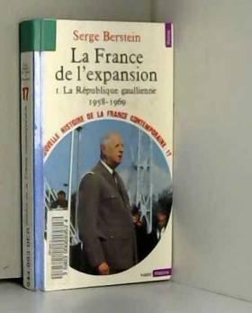 Serge Berstein - LA FRANCE DE L'EXPANSION T.1  LA REPUBLIQUE GAULLIENNE (1958-1969)
