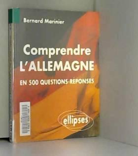 Bernard Marinier - Comprendre l'Allemagne : En 500 questions-réponses...