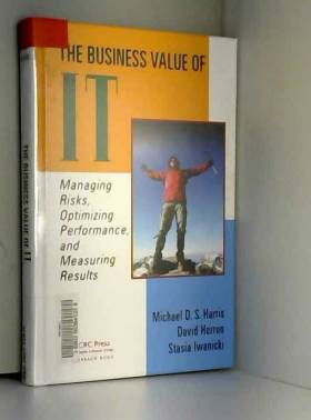 Michael D. S. Harris, David Herron et Stasia... - The Business Value of IT: Managing Risks, Optimizing Performance and Measuring Results