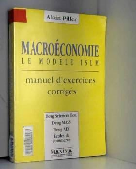 Alain Piller - Macroéconomie, modèle ISLM en économie fermée : Manuel d'exercices corrigés