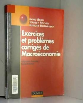 Begg, Fischer et Dornbusch - Exercices et problèmes corrigés de macroéconomie