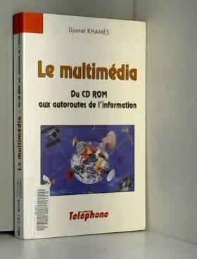 Djamel Khamès - LE MULTIMEDIA Du CD-ROM aux autoroutes de l'information