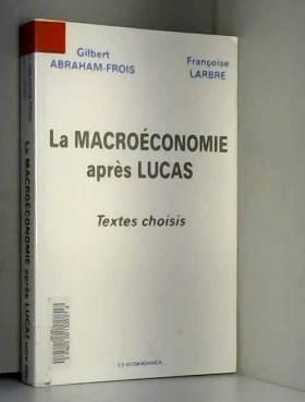 Gilbert Abraham-Frois - La macroéconomie après Lucas