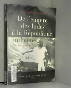 Jean-Alphonse Bernard - De l'Empire des Indes a la Republique indienne : 1935 à nos jours