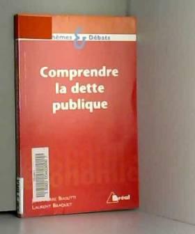 Laurent Braquet et Jean-Pierre Biasutti - Comprendre la dette publique
