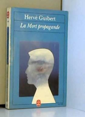 Hervé Guibert - La Mort propagande et autres textes de jeunesse