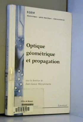 Jean-Louis Meyzonnette et Collectif - Optique géométrique et propagation
